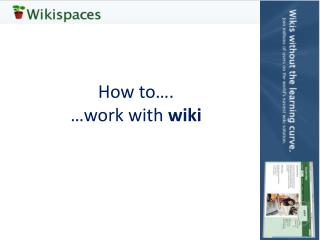 How to…. …work with  wiki