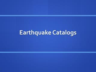 Earthquake Catalogs