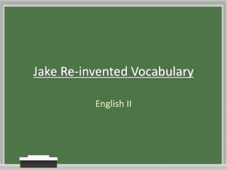 Jake Re-invented Vocabulary