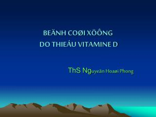 BEÄNH COØI XÖÔNG  DO THIEÁU VITAMINE D