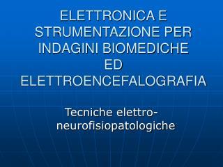 ELETTRONICA E STRUMENTAZIONE PER INDAGINI BIOMEDICHE  ED ELETTROENCEFALOGRAFIA