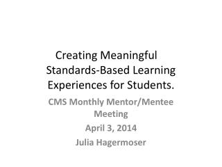Creating Meaningful 	          Standards-Based Learning Experiences for Students.