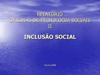 RELATÓRIO OFICINAS DE TECNOLOGIA SOCIAIS II