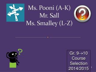 Ms.  Pooni (A-K) Mr.  Sall Ms. Smalley (L-Z)
