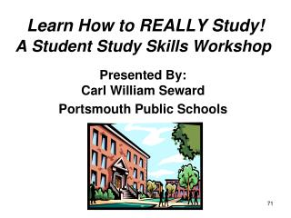 Learn How to REALLY Study! A Student Study Skills Workshop