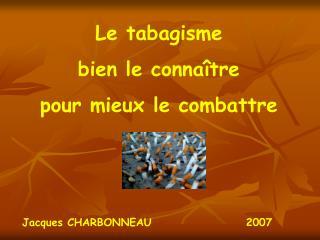Le tabagisme  bien le conna tre  pour mieux le combattre     Jacques CHARBONNEAU   2007