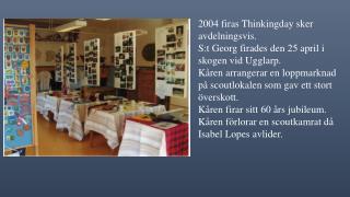 2004 firas Thinkingday sker avdelningsvis. S:t  Georg firades den 25 april i skogen vid Ugglarp .