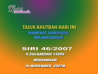 6 ZULQAEDAH 1428H BERSAMAAN   16 NOVEMBER  2007M