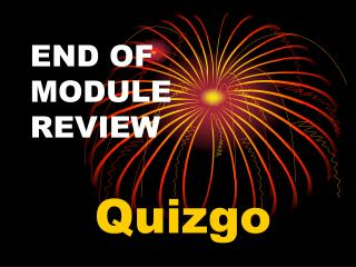 END OF  MODULE  REVIEW