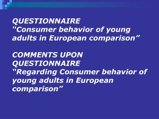 "QUESTIONNAIRE ""Consumer behavior of young adults in European comparison"""