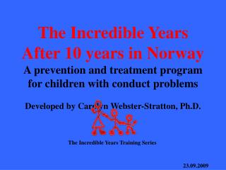 The Incredible Years After 10 years in Norway A prevention and treatment program for children with conduct problems  Dev