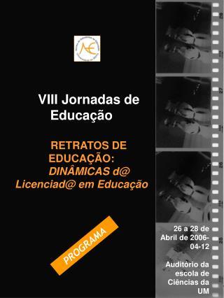 VIII Jornadas de Educação RETRATOS DE EDUCAÇÃO:  DINÂMICAS d@ Licenciad@ em Educação