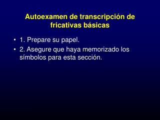 Autoexamen de transcripci n de fricativas b sicas