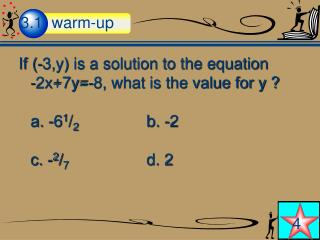 If (-3,y) is a solution to the equation        -2x+7y=-8, what is the value for y ?