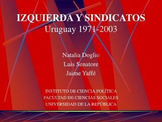 IZQUIERDA Y SINDICATOS Uruguay 1971-2003