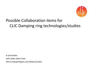 Possible Collaboration items for  CLIC Damping ring technologies/studies H.Schmickler