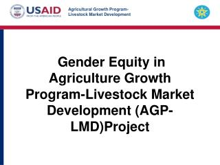 Gender Equity in Agriculture Growth Program-Livestock Market Development (AGP-LMD)Project