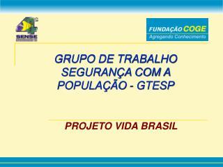 GRUPO DE TRABALHO  SEGURANÇA COM A POPULAÇÃO - GTESP