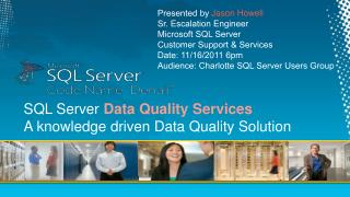 Presented by Jason Howell Sr. Escalation Engineer Microsoft SQL Server  Customer Support  Services Date: 11