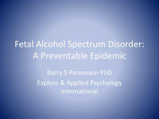 Fetal Alcohol Spectrum Disorder: A Preventable Epidemic