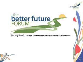 "29 July 2008 "" Towards a More Economically Sustainable Blue Mountains """