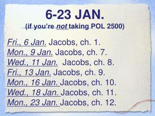 6-23 JAN. (if you�re  not  taking POL 2500)