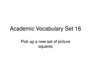 Academic Vocabulary Set 16