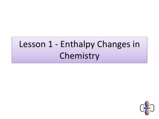 Lesson 1 - Enthalpy Changes in Chemistry