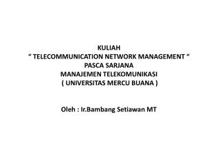 KULIAH    TELECOMMUNICATION NETWORK MANAGEMENT    PASCA SARJANA  MANAJEMEN TELEKOMUNIKASI   UNIVERSITAS MERCU BUANA    O