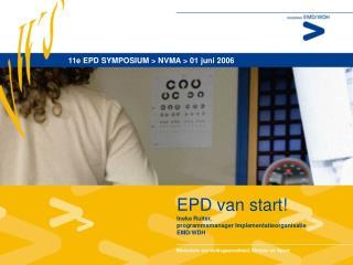 EPD van start! Ineke Ruiter,  programmamanager Implementatieorganisatie EMD/WDH