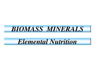 BIOMASS  MINERALS