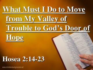 What Must I Do to Move from My Valley of Trouble to God's Door of Hope Hosea 2:14-23