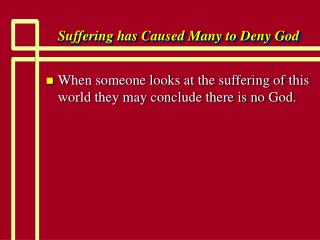 Suffering has Caused Many to Deny God