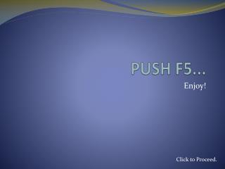 PUSH F5...
