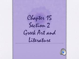 Chapter 15  Section 2 Greek Art and Literature