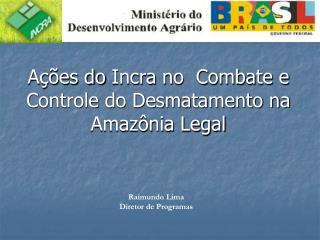 Ações do  Incra  no  Combate e Controle do Desmatamento na Amazônia Legal