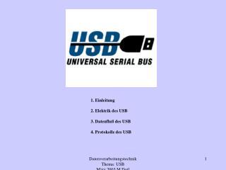 1. Einleitung 2. Elektrik des USB 3. Datenfluß des USB 4. Protokolle des USB