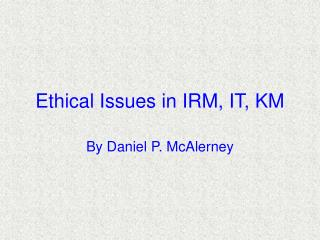 Ethical Issues in IRM, IT, KM