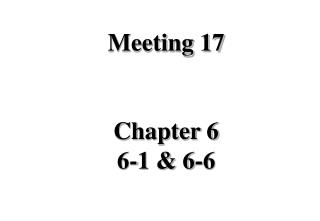 Meeting 17 Chapter 6 6-1 & 6-6
