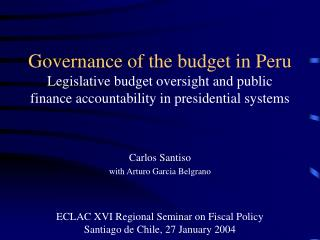 Governance of the budget in Peru  Legislative budget oversight and public finance accountability in presidential systems