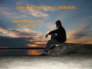VOIR PLUS LOIN QUE L HORIZON
