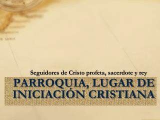 Parroquia, Lugar de iniciación cristiana
