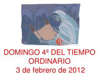 DOMINGO 4º DEL TIEMPO ORDINARIO  3 de febrero de 2012