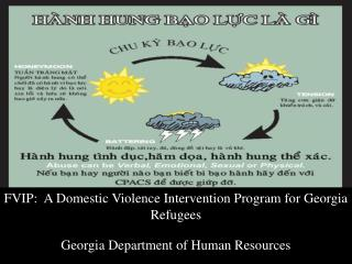 FVIP:  A Domestic Violence Intervention Program for Georgia Refugees  Georgia Department of Human Resources