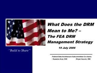 What Does the DRM Mean to Me? –  The FEA DRM Management Strategy 19 July 2006