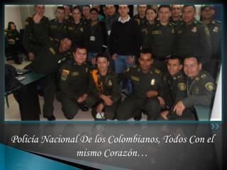 Policía Nacional De los Colombianos, Todos Con el mismo Corazón…