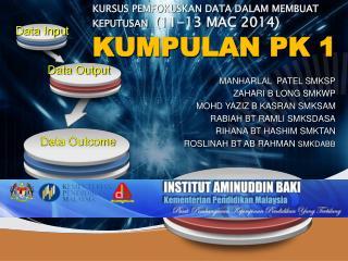 KURSUS PEMFOKUSKAN DATA DALAM MEMBUAT KEPUTUSAN   (11-13 MAC 2014) KUMPULAN PK 1