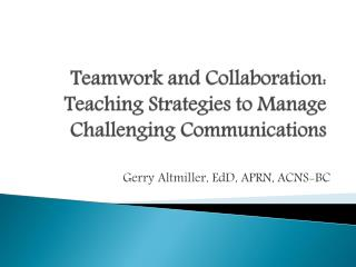 Teamwork  and Collaboration:  Teaching Strategies to Manage Challenging Communications