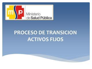 PROCESO DE TRANSICION ACTIVOS FIJOS