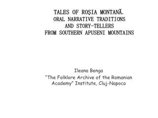 "Ileana Benga ""The Folklore Archive of the Romanian Academy"" Institute ,  Cluj-Napoca"